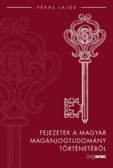 VÉKÁS LAJOS - Fejezetek a magyar magánjogtudomány történetéből