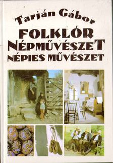 Tarján Gábor - Folklór, Népművészet, Népies művészet [antikvár]