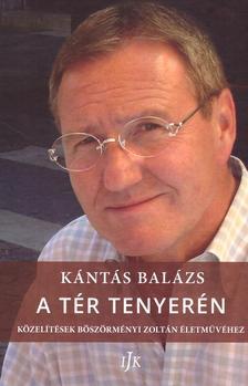 Kántás Balázs - A tér tenyerén - Közelítések Böszörményi Zoltán életművéhez
