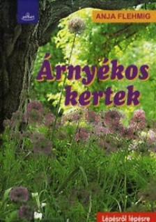 FLEHMIG, ANJA - ÁRNYÉKOS KERTEK - LÉPÉSRŐL LÉPÉSRE -