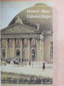 Heinrich Mann - Eldorádó földjén [antikvár]