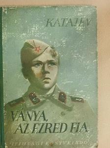 Valentyin Katajev - Ványa, az ezred fia [antikvár]