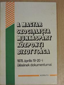 Kádár János - A Magyar Szocialista Munkáspárt Központi Bizottsága 1978. április 19-20-i ülésének dokumentumai [antikvár]