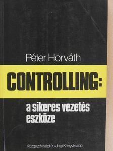 Péter Horváth - Controlling: a sikeres vezetés eszköze [antikvár]