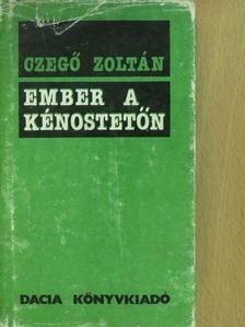 Czegő Zoltán - Ember a kénostetőn (dedikált példány) [antikvár]