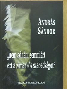 """András Sándor - """"nem adnám semmiért ezt a zimankós szabadságot"""" (dedikált példány) [antikvár]"""