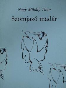 Nagy Mihály Tibor - Szomjazó madár (dedikált példány) [antikvár]