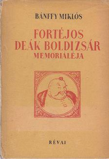 BÁNFFY MIKLÓS - Fortéjos Deák Boldizsár memorialéja [antikvár]