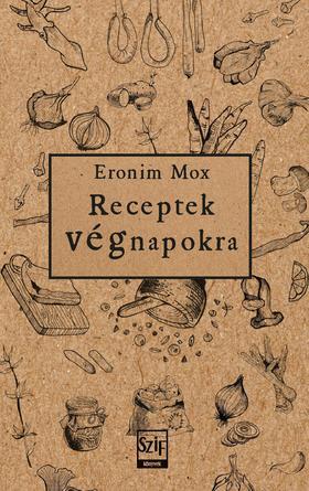 Eronim Mox ( szerkesztők: Vass Norbert, Vincze Ferenc) - Receptek végnapokra