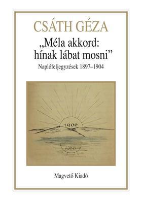 Csáth Géza - Méla akkord: hínak lábat mosni - Naplófeljegyzések 1897 - 1904