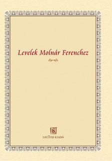 Nótári Tamás (szerk.) - Levelek Molnár Ferenchez