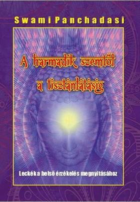Swami Panchadasi - A harmadik szemtől - a tisztánlátásig - Leckék a belső érzékelés megnyitásához