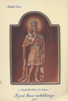 Toldi Éva - Szent Imre emlékkönyv 2007 (dedikált) [antikvár]