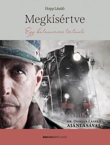 Hopp László - Megkísértve - Egy katonaorvos története