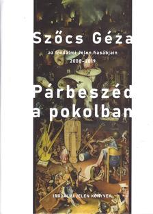 Szőcs Géza - Párbeszéd a pokolban - Szőcs Géza az Irodalmi Jelen hasábjain, 2008-2019