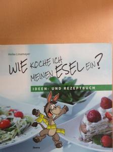 Heike Linamayer - Wie koche ich meinen Esel ein? [antikvár]