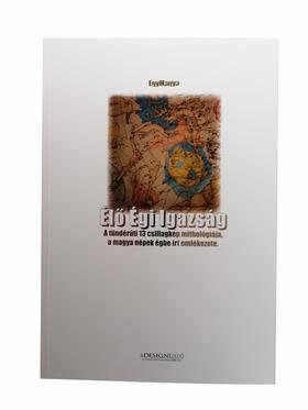 EgyMagya - Élő Égi Igazság A tündérúti 13 csillagkép mithológiája, a magya népek égbe írt emlékezete.
