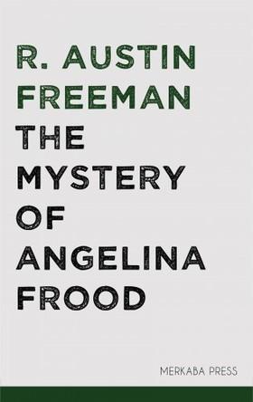 FREEMAN, R. AUSTIN - The Mystery of Angelina Frood [eKönyv: epub, mobi]
