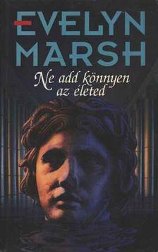 Evelyn Marsh - Ne add könnyen az életed [antikvár]