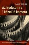 Sághy Miklós - Az irodalomra közelítő kamera - A XX. századi magyar irodalmi művek filmes adaptációi