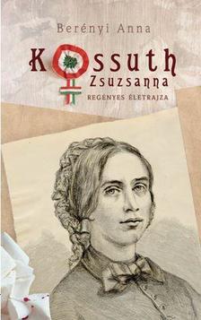 Berényi Anna - Kossuth Zsuzsanna regényes életrajza