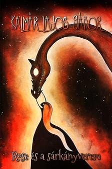 Kalmár Lajos Gábor - Rose és a sárkányverem [eKönyv: epub, mobi]