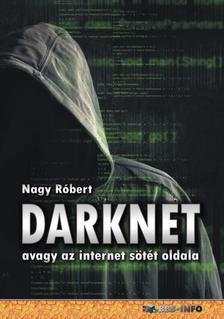 Nagy Róbert - DarkNet - avagy az internet sötét oldala
