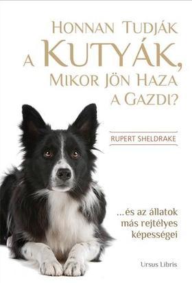 Rupert Sheldrake - Honnan tudják a kutyák, mikor jön haza a gazdi? - ...és az állatok más rejtélyes képességei