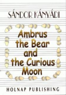 Kányádi Sándor - Ambrus the Bear and the Curious Moon (talpas történetek)
