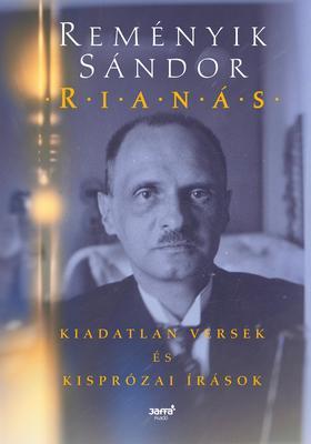 Reményik Sándor - Rianás - Kiadatlan versek és kisprózai írások - ÜKH 2019