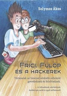 Solymos Ákos - Frici, Fülöp és hackerek [eKönyv: epub, mobi]