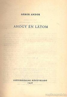 Gábor Andor - Ahogy én látom [antikvár]
