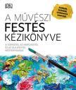 N/A - A művészi festés kézikönyve - A vízfestés, az akrilfestés és az olajfestés mesterfogásai