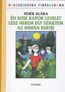 Fehér Klára - Én sose kapok levelet-Lesz nekem egy szigetem-Az indián kertje