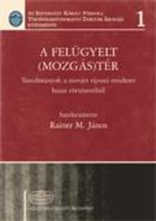 RAINER M. JÁNOS (SZERK.) - A felügyelt (mozgás)tér