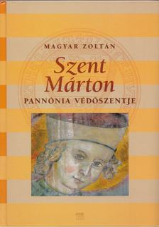 Magyar Zoltán - Pannónia védőszentje [antikvár]