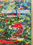 Apró Ferenc - Szegedtől Szegedig - Antológia 2011 (dedikált példány) [antikvár]