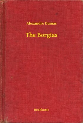Alexandre DUMAS - The Borgias [eKönyv: epub, mobi]