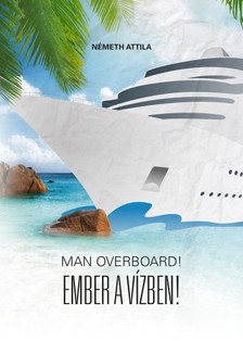 Németh Attila - Man Overboard!  Ember a vízben! [eKönyv: epub, mobi]