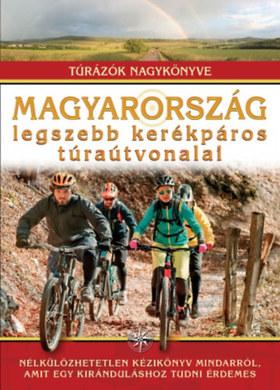 Dr. Nagy Balázs (szerkesztő) - Magyarország legszebb kerékpáros túraútvonalai /Túrázók nagykönyve