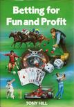 Tony Hill - Betting for Fun and Profit [antikvár]