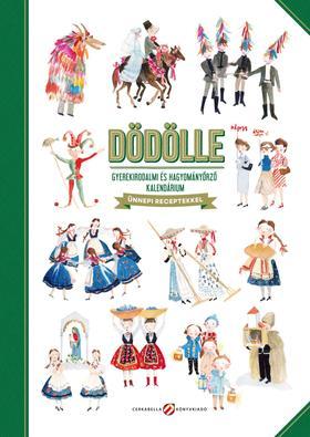 Szerk.: Lovász Andrea - DÖDÖLLE - gyerekirodalmi és hagyományőrző kalendárium - ünnepi receptekkel