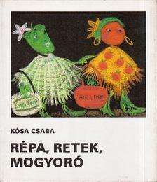 Kósa Csaba - Répa, retek, mogyoró [antikvár]
