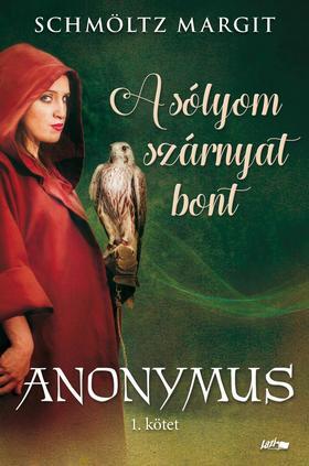 Schmöltz Margit - A sólyom szárnyat bont - Anonymus 1.