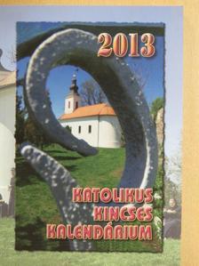 Benyik György - Katolikus Kincses Kalendárium 2013 [antikvár]