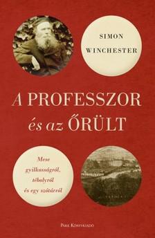 Simon Winchester - A professzor és az őrült - Mese gyilkosságról, tébolyról és egy szótárról [eKönyv: epub, mobi]