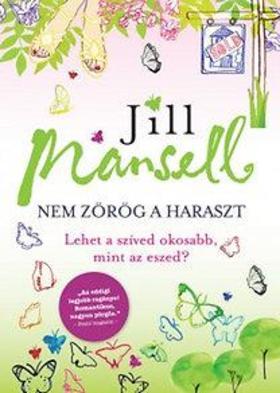 Jill Mansell - Nem zörög a haraszt - Lehet a szíved okosabb, mint az eszed?