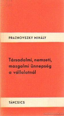 Praznovszky Mihály - Társadalmi, nemzeti, mozgalmi ünnepség a vállalatnál [antikvár]
