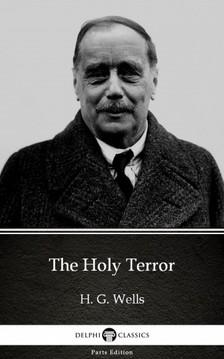Delphi Classics H. G. Wells, - The Holy Terror by H. G. Wells (Illustrated) [eKönyv: epub, mobi]