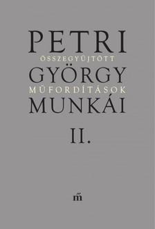 Petri György - Petri György munkái II. Összegyűjtött műfordítások [eKönyv: epub, mobi]